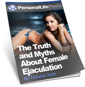Truth and Myths About Female Ejaculation - How to make a woman squirt