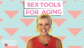 Sex Tools for Healthy Aging (Video)
